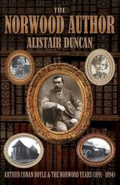 The Norwood Author - Arthur Conan Doyle and the Norwood Years (1891 - 1894) by Alistair Duncan image