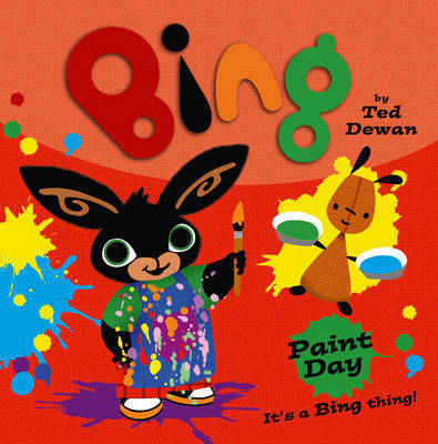 Bing: Paint Day by Ted Dewan