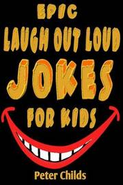 Epic Laugh-Out-Loud Jokes for Kids by Peter Childs