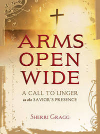 Arms Open Wide by Sherri Gragg
