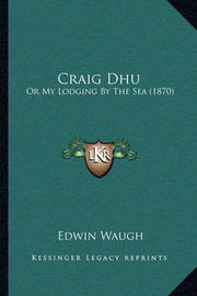 Craig Dhu: Or My Lodging by the Sea (1870) by Edwin Waugh