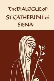 Catherine of Siena: The Dialogue of the Seraphic Virgin by Catherine of Siena