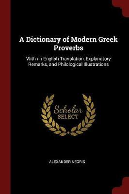 A Dictionary of Modern Greek Proverbs by Alexander Negris
