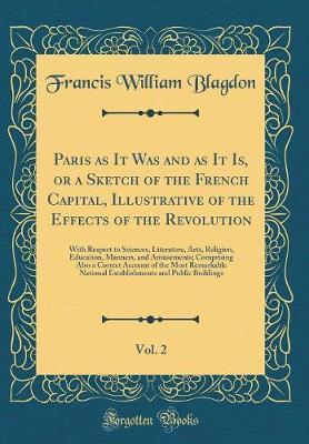 Paris as It Was and as It Is, or a Sketch of the French Capital, Illustrative of the Effects of the Revolution, Vol. 2 by Francis William Blagdon image