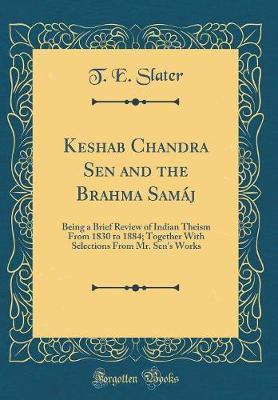 Keshab Chandra Sen and the Brahma Samaj by T E Slater