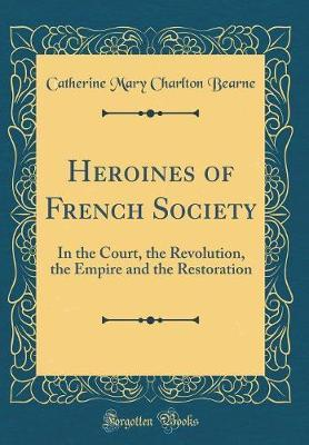 Heroines of French Society by Catherine Mary Charlton Bearne image