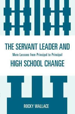 The Servant Leader and High School Change by Rocky Wallace
