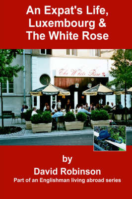 An Expat's Life, Luxembourg & the White Rose by David Robinson image