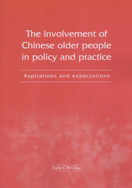 The Involvement of Chinese Older People in Policy and Practice: Aspirations and Expectations by Ruby C. M. Chau image