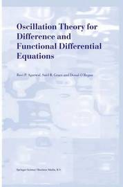 Oscillation Theory for Difference and Functional Differential Equations by Ravi P Agarwal