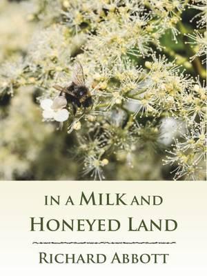 In a Milk and Honeyed Land by Richard Abbott