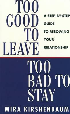 Too Good to Leave, Too Bad to Stay by Mira Kirshenbaum