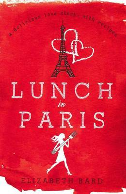 Lunch In Paris A Love Story With Recipes by Elizabeth Bard