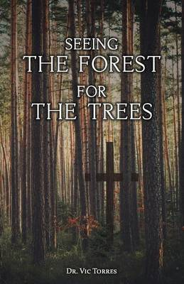 Seeing the Forest for the Trees by Dr Vic Torres