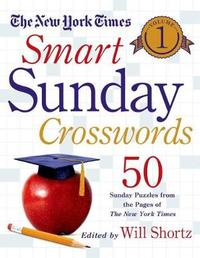 """The New York Times Smart Sunday Crosswords, Volume 1 by """"New York Times"""""""