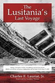The Lusitania's Last Voyage by Charles E. Lauriat