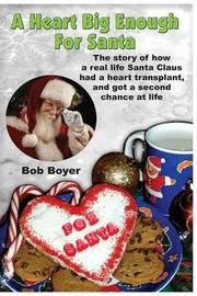 A Heart Big Enough for Santa by MR Bob Boyer