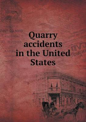 Quarry Accidents in the United States by Albert H Fay