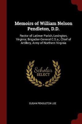 Memoirs of William Nelson Pendleton, D.D. by Susan Pendleton Lee