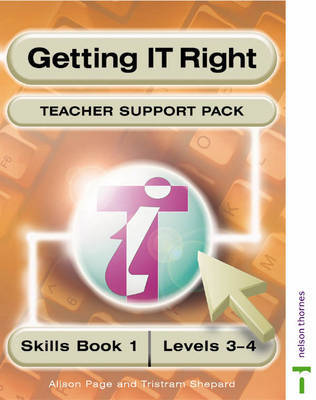 Getting IT Right: ICT Skills: Teacher's Support File 1: Levels 3-4 by Alison Page