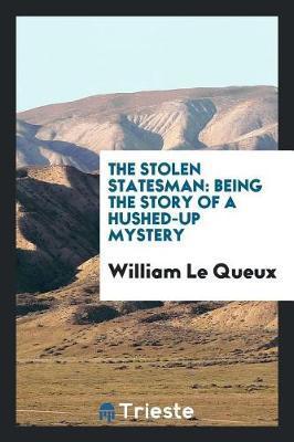 The Stolen Statesman by William Le Queux