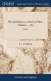 The Irish Heiress, a Novel, in Three Volumes. ... of 3; Volume 3 by F C Patrick image