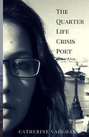 The Quarter Life Crisis Poet by Catherine Vaughan