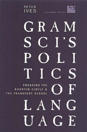Gramsci's Politics of Language: Engaging the Bakhtin Circle and the Frankfurt School by Peter Ives image