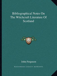 Bibliographical Notes on the Witchcraft Literature of Scotland by John Ferguson
