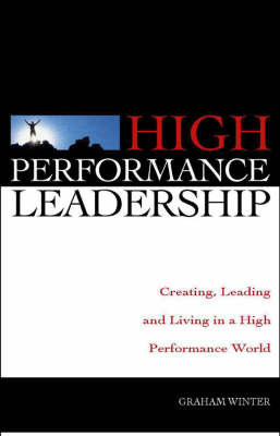 High Performance Leadership: Creating, Leading and Living in a High Performance World by . Winter