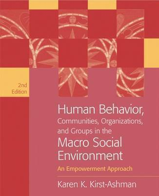 Human Behavior, Communities, Organizations, and Groups in the Macro Social Environment: An Empowerment Approach by Karen Kirst-Ashman