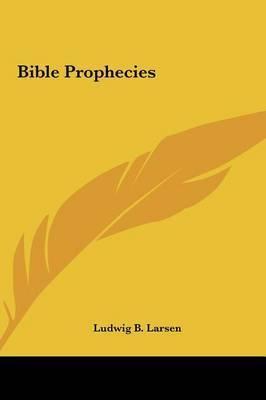Bible Prophecies by Ludwig B. Larsen