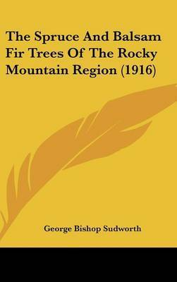The Spruce and Balsam Fir Trees of the Rocky Mountain Region (1916) by George Bishop Sudworth