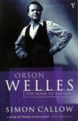 Orson Welles, Volume 1 by Simon Callow