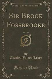 Sir Brook Fossbrooke, Vol. 2 of 3 (Classic Reprint) by Charles James Lever