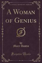 A Woman of Genius (Classic Reprint) by Mary Austin