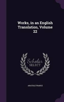 Works, in an English Translation, Volume 22
