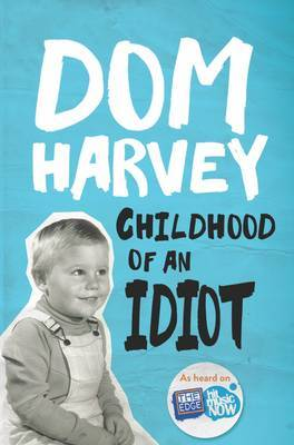Childhood of an Idiot by Dom Harvey