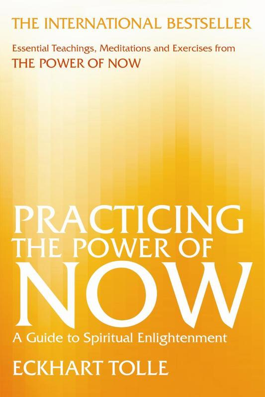 Practicing the Power of Now: Essential Teachings, Meditations, and Exercises from the Power of Now by Eckhart Tolle