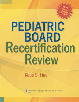 Pediatric Board Recertification Review by Katie S. Fine