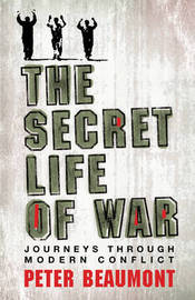 The Secret Life of War: Journeys Through Modern Conflict by Peter Beaumont image