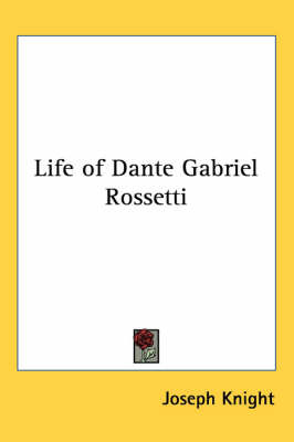 Life of Dante Gabriel Rossetti by Joseph Knight image