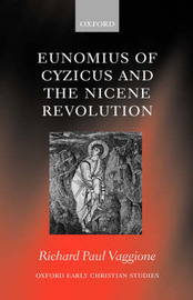 Eunomius of Cyzicus and the Nicene Revolution by Richard Paul Vaggione
