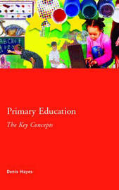Primary Education: The Key Concepts by Denis Hayes image