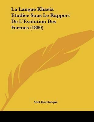 La Langue Khasia Etudiee Sous Le Rapport de L'Evolution Des Formes (1880) by Abel Hovelacque