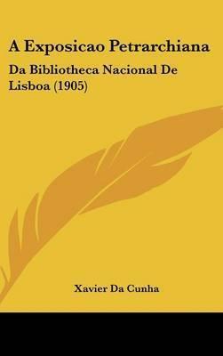 A Exposicao Petrarchiana: Da Bibliotheca Nacional de Lisboa (1905) by Xavier da Cunha