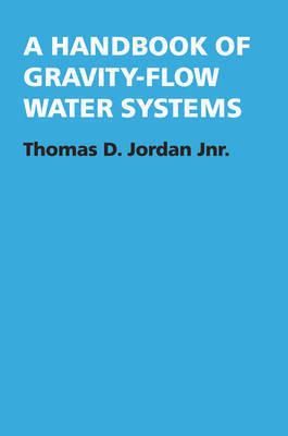 A Handbook of Gravity-Flow Water Systems by Thomas Jordan