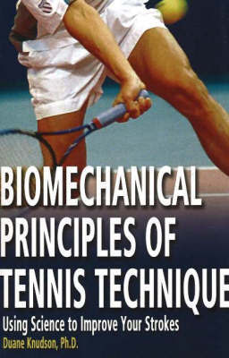Biomechanical Principles of Tennis Technique by Duane V. Knudson