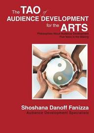 The Tao of Audience Development for the Arts by Shoshana Danoff Fanizza