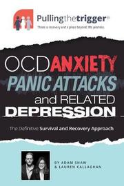 OCD, Anxiety, Panic Attacks and Related Depression by Adam Shaw